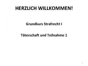 HERZLICH WILLKOMMEN Grundkurs Strafrecht I Tterschaft und Teilnahme