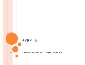FYEX 101 TIME MANAGEMENT STUDY SKILLS TIME MANAGEMENT