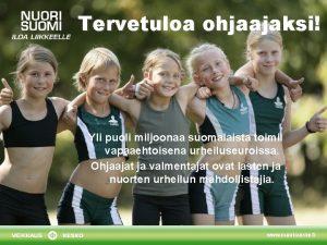 Tervetuloa ohjaajaksi Yli puoli miljoonaa suomalaista toimii vapaaehtoisena