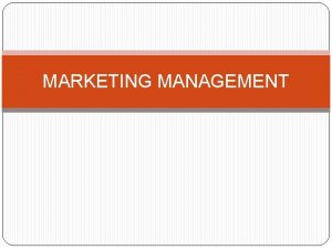 MARKETING MANAGEMENT What is Marketing Marketing is the