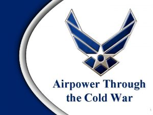 Airpower Through the Cold War 1 Overview National