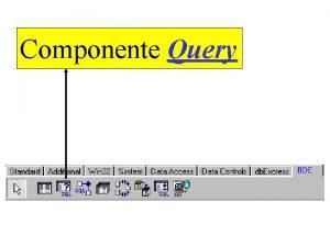 Componente Query Componente Query permite realizar consultas SQL