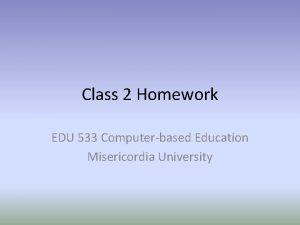 Class 2 Homework EDU 533 Computerbased Education Misericordia