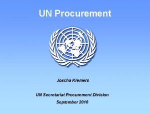 UN Procurement Joscha Kremers UN Secretariat Procurement Division