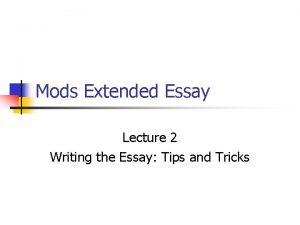 Mods Extended Essay Lecture 2 Writing the Essay