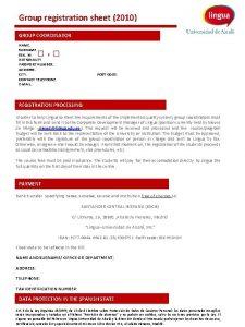 Group registration sheet 2010 GROUP COORDINATOR NAME SURNAME