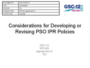 DOCUMENT GSC 13 IPR14 FOR Presentation SOURCE TIA