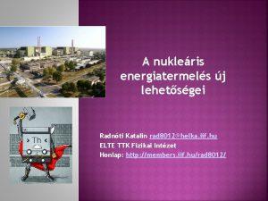 A nukleris energiatermels j lehetsgei Radnti Katalin rad
