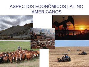 ASPECTOS ECONMICOS LATINO AMERICANOS Minerao e Recursos Energticos