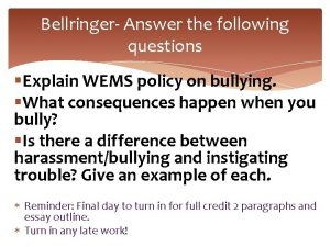 Bellringer Answer the following questions Explain WEMS policy