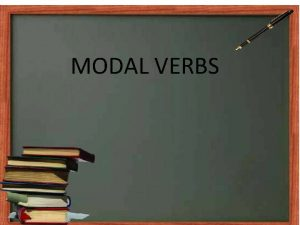 MODAL VERBS Now Lets See How Modals Is