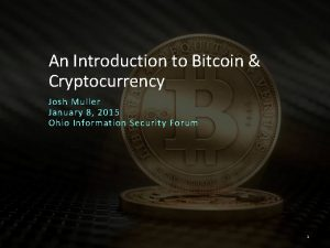 An Introduction to Bitcoin Cryptocurrency Josh Muller January
