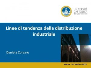 Linee di tendenza della distribuzione industriale Daniela Corsaro