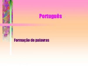 Portugus Formao de palavras Formao de palavras Uma