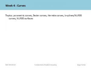 Week 4 Curves Topics parametric curves Bezier curves
