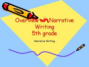 Overview of Narrative Writing 5 th grade Narrative