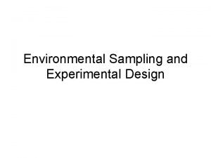 Environmental Sampling and Experimental Design Sampling Dependent on