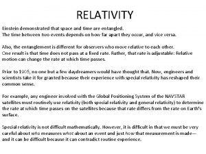 RELATIVITY Einstein demonstrated that space and time are