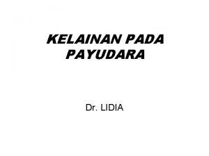 KELAINAN PADA PAYUDARA Dr LIDIA ANATOMI KELUHAN PADA
