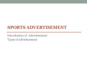 SPORTS ADVERTISEMENT Introduction of Advertisement Types of advertisement