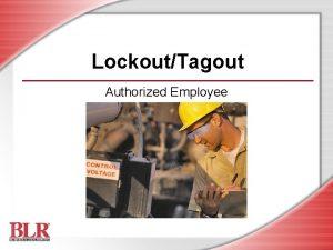 LockoutTagout Authorized Employee Session Objectives Recognize hazardous energy