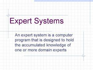 Expert Systems An expert system is a computer
