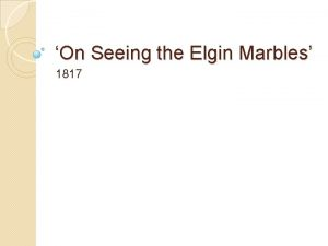 On Seeing the Elgin Marbles 1817 Have you