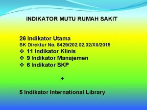 INDIKATOR MUTU RUMAH SAKIT 26 Indikator Utama SK