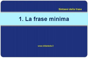 Sintassi della frase 1 La frase minima www
