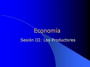 Economa Sesin III Los Productores La Funcin de