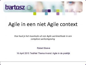 Agile in een niet Agile context Hoe haal
