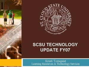 SCSU TECHNOLOGY UPDATE FY 07 Kristi Tornquist Learning