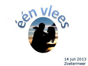 14 juli 2013 Zoetermeer 1 1 Genesis 2