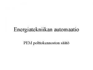 Energiatekniikan automaatio PEM polttokennoston st Ominaisuudet Toimintalmptila 0