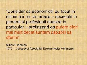 Consider ca economistii au facut in ultimii ani