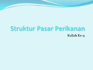 Struktur Pasar Perikanan Kuliah Ke9 PASAR DAN STRUKTUR