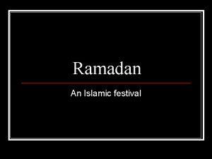 Ramadan An Islamic festival Ramadan n Ramadan is