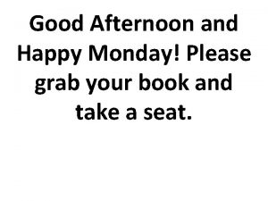 Good Afternoon and Happy Monday Please grab your