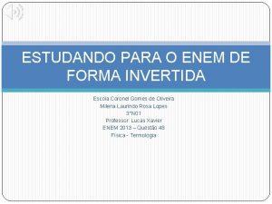 ESTUDANDO PARA O ENEM DE FORMA INVERTIDA Escola