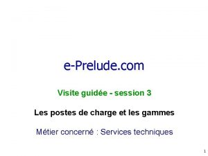 ePrelude com Visite guide session 3 Les postes