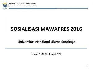 UNIVERSITAS NU SURABAYA Menyiapkan Generasi Rahmatan Lilalamin SOSIALISASI