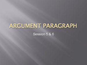 ARGUMENT PARAGRAPH Session 5 6 Teaching Point Argument