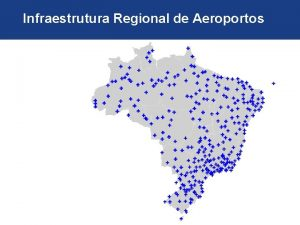 Infraestrutura Regional de Aeroportos Infraestrutura Regional de Aeroportos