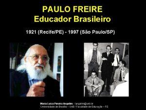 PAULO FREIRE Educador Brasileiro 1921 RecifePE 1997 So