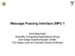 Message Passing Interface MPI 1 Amit Majumdar Scientific