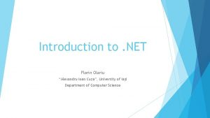 Introduction to NET Florin Olariu Alexandru Ioan Cuza