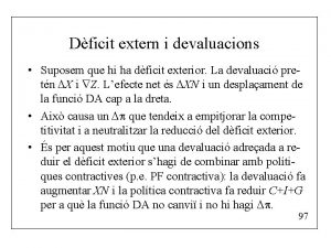 Dficit extern i devaluacions Suposem que hi ha