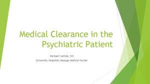Medical Clearance in the Psychiatric Patient Michael Carlisle