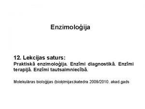 Enzimoloija 12 Lekcijas saturs Praktisk enzimoloija Enzmi diagnostik