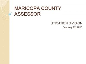MARICOPA COUNTY ASSESSOR LITIGATION DIVISION February 27 2013